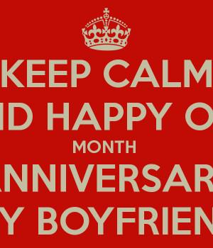 KEEP CALM AND HAPPY ONE MONTH ANNIVERSARY MY BOYFRIEND