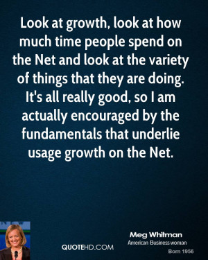 Look at growth, look at how much time people spend on the Net and look ...
