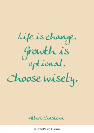 Albert Einstein image quote - Life is change. growth is optional ...