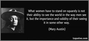 What women have to stand on squarely is not their ability to see the ...