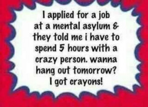applied for a job at a mental asylum