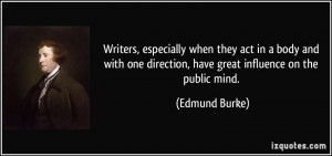 ... one direction, have great influence on the public mind. - Edmund Burke
