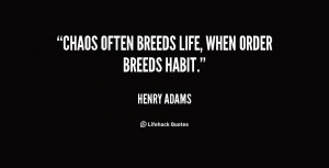 quote-Henry-Adams-chaos-often-breeds-life-when-order-breeds-2-113139 ...
