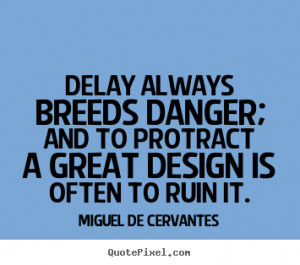 Quotes Danger ~ Quotes about inspirational - Delay always breeds ...