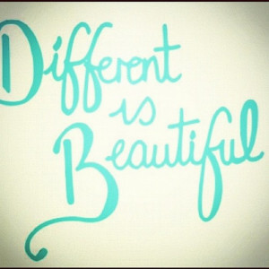 "Convincing myself ""it's okay to be different because different is ..."
