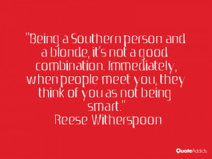 Being a Southern person and a blonde, it's not a good combination ...