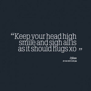 Quotes Picture: keep your head high smile and sigh all is as it should ...
