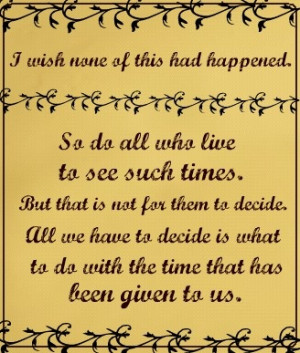 Frodo & Gandalf, 'Lord of the Rings' I love this quote too!! (: