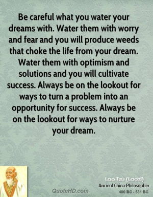 Be careful what you water your dreams with. Water them with worry and ...