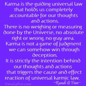 Karma is the guiding universal law that holds us completely ...