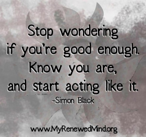 Know you're good enough quote via www.MyRenewedMind.org