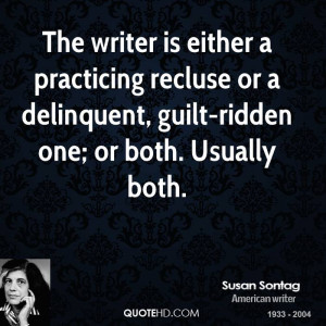 The writer is either a practicing recluse or a delinquent, guilt ...