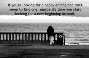 ... , may be it's time you start looking for a new beginning instead