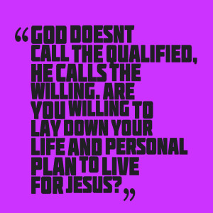 Quotes Picture: god doesn't call the qualified, he calls the willing ...