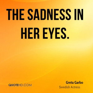 the sadness in her eyes.