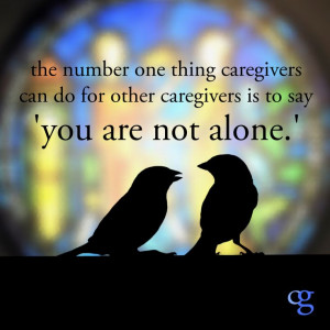 ... caregivers is to say 'you are not alone.' Quote by Alexandra Drane