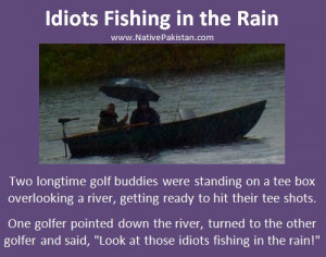 Golf Humor : Two Golf buddies see some idiots fishing in the rain ...
