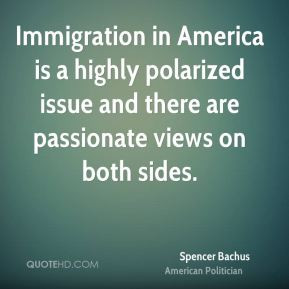 Spencer Bachus - Immigration in America is a highly polarized issue ...