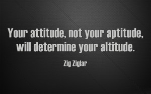 Ziglar Quote on Your Attitude , not your Aplitude