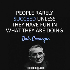 Dale Carnegie Quote (About work success fun)