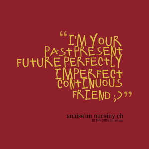 Quotes Picture: i'm your past present future perfectly imperfect ...