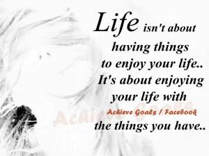 Life+isn't+about+having+things+to+enjoy+life..jpg