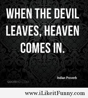 indian-proverb-quote-when-the-devil-leaves-heaven-comes-in