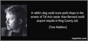 rabbi's dog could score pork chops in the streets of Tel Aviv easier ...