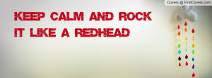 Keep Calm and Rock it like a Redhead Profile Facebook Covers