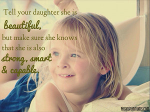 Tell Your Daughter She Is Beautiful, But Make Sure She Knows That She ...