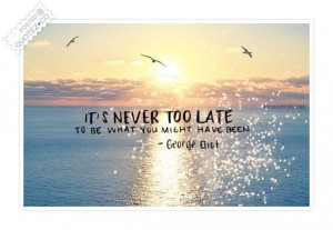 Its never too late quote