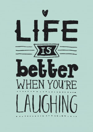 Life is better when you 're laughing