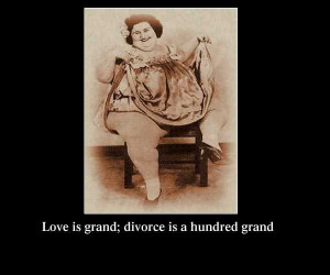 Love is Grand; Divorce is a hundred grand ( funny Divorce Quotes)