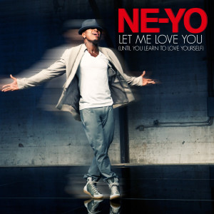 Ne-Yo – 'Let Me Love You (Until You Learn To Love Yourself)'