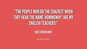... when they hear the name 'Hemingway' are my English teachers