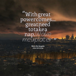 Quotes Picture: with great power comes great need to take a nap wake ...