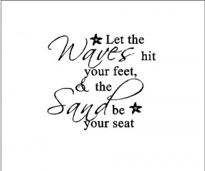 your feet and the sand be your seat...Beach Wall Quote Words Sayings ...