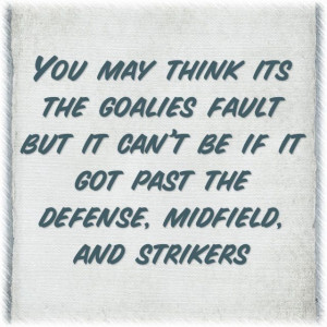 Soccer quote! Yes do not blame your goalie! We learn from our mistakes ...