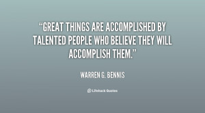Great things are accomplished by talented people who believe they will ...