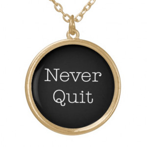 Never Quit Quotes Inspirational Endurance Quote Personalized Necklace
