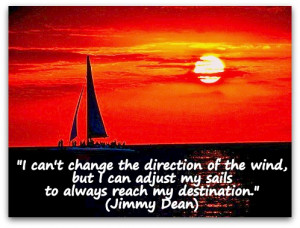 can't change the direction of the wind, but I can adjust my sails ...
