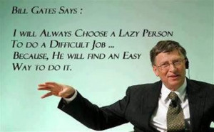 Bill Gates Says: I will always choose a lazy person to do a difficult ...