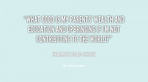 quote-Sharmeen-Obaid-Chinoy-what-good-is-my-parents-wealth-and-135539 ...