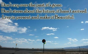 Nice life quotes thoughts past future present cry stress beautiful ...