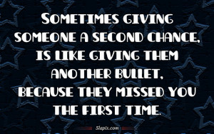 sometimes giving someone a second chance is like giving them