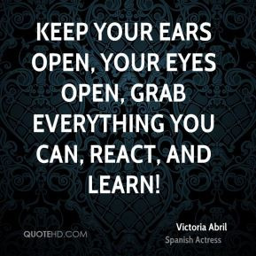 Victoria Abril - Keep your ears open, your eyes open, grab everything ...