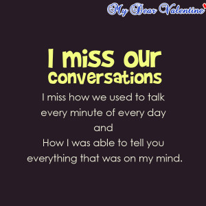 Miss Our Conversations I Miss How We Used To Talk Every Minute Of ...