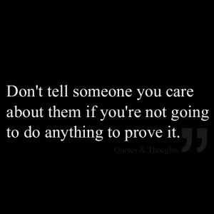 Don't tell someone you care about them if you're not going to do ...