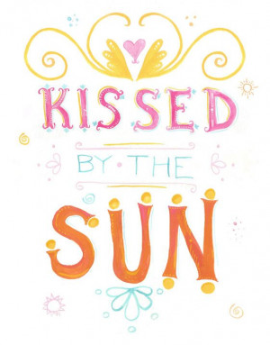 Kissed by the Sun Quote Print Illustrated by KaleidoDesignCo