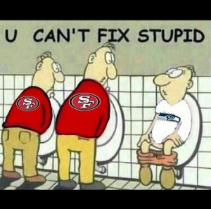 pee! can't fix stupid Seahawks #49ersLaugh, Quotes, Sports, Funny ...